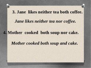 3. Jane likes neither tea both coffee. Jane likes neither tea nor coffee. 4.