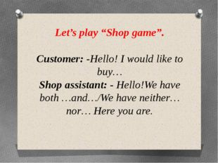 "Let's play ""Shop game"". Customer: -Hello! I would like to buy… Shop assistant"