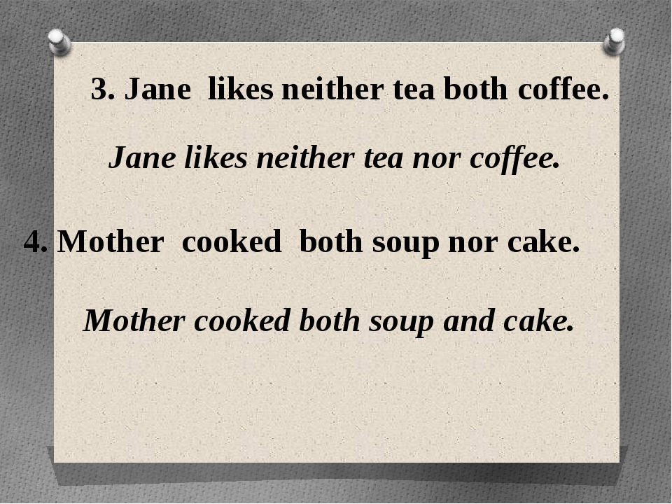 3. Jane likes neither tea both coffee. Jane likes neither tea nor coffee. 4....