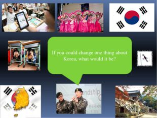 If you could change one thing about Korea, what would it be?