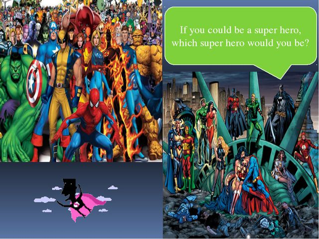 If you could be a super hero, which super hero would you be?