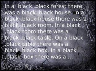 In a black, black forest there was a black ,black house. In a black ,black h