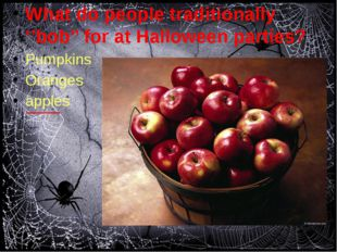 What do people traditionally ''bob'' for at Halloween parties? Pumpkins Oran