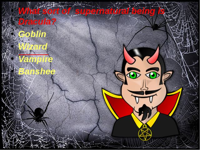 What sort of supernatural being is Dracula? Goblin Wizard Vampire Banshee