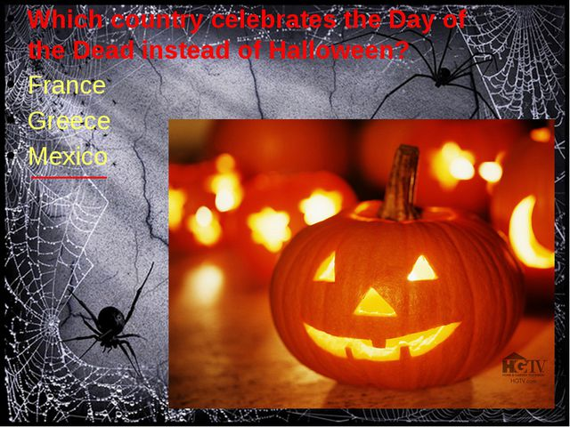 Which country celebrates the Day of the Dead instead of Halloween? France Gr...