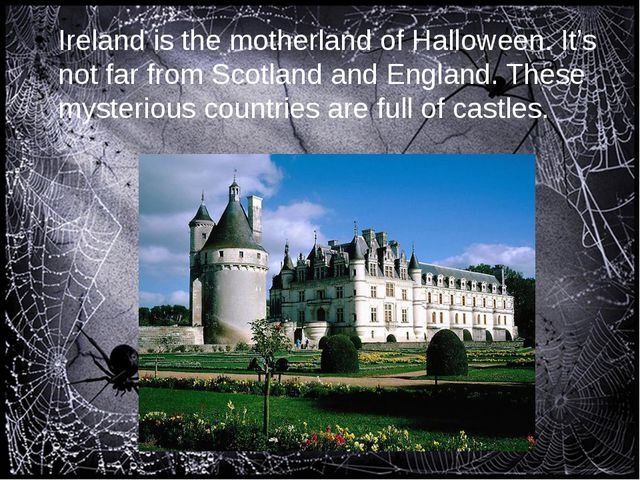 Ireland is the motherland of Halloween. It's not far from Scotland and Engla...