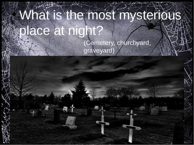 What is the most mysterious place at night? (Cemetery, churchyard, graveyard)
