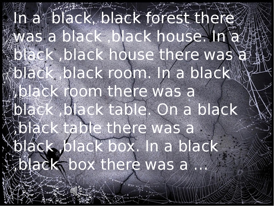 In a black, black forest there was a black ,black house. In a black ,black h...