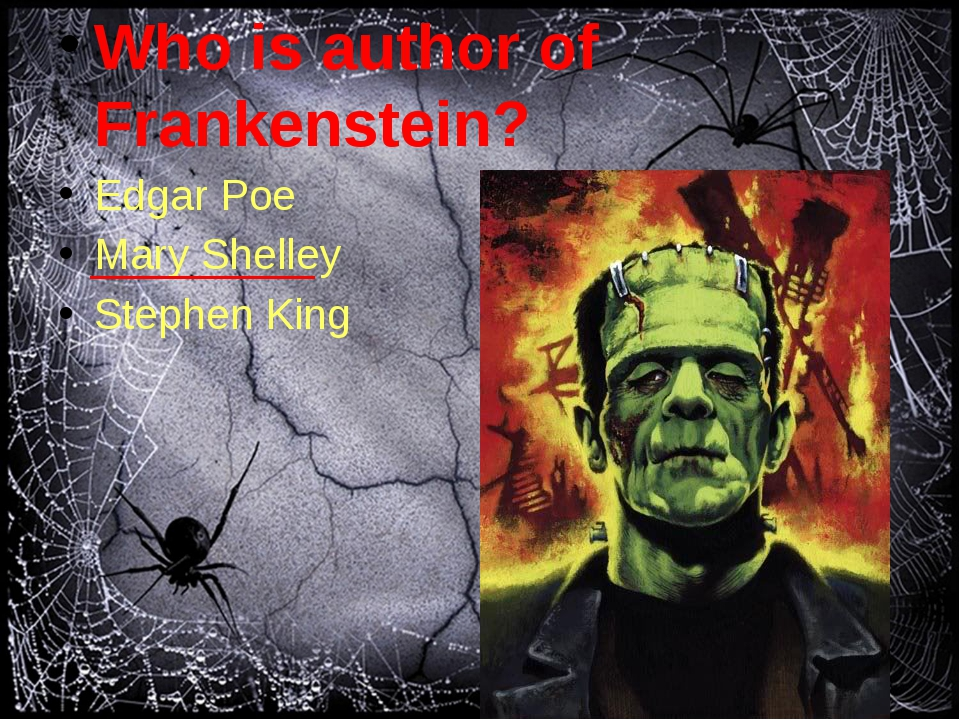Who is author of Frankenstein? Edgar Poe Mary Shelley Stephen King