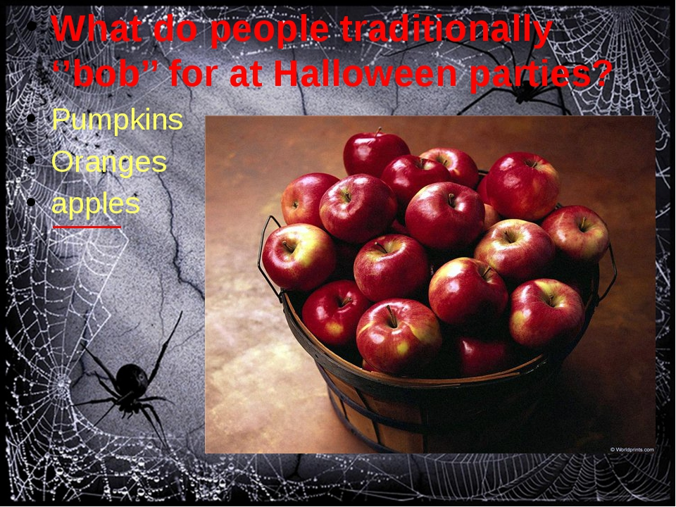 What do people traditionally ''bob'' for at Halloween parties? Pumpkins Oran...