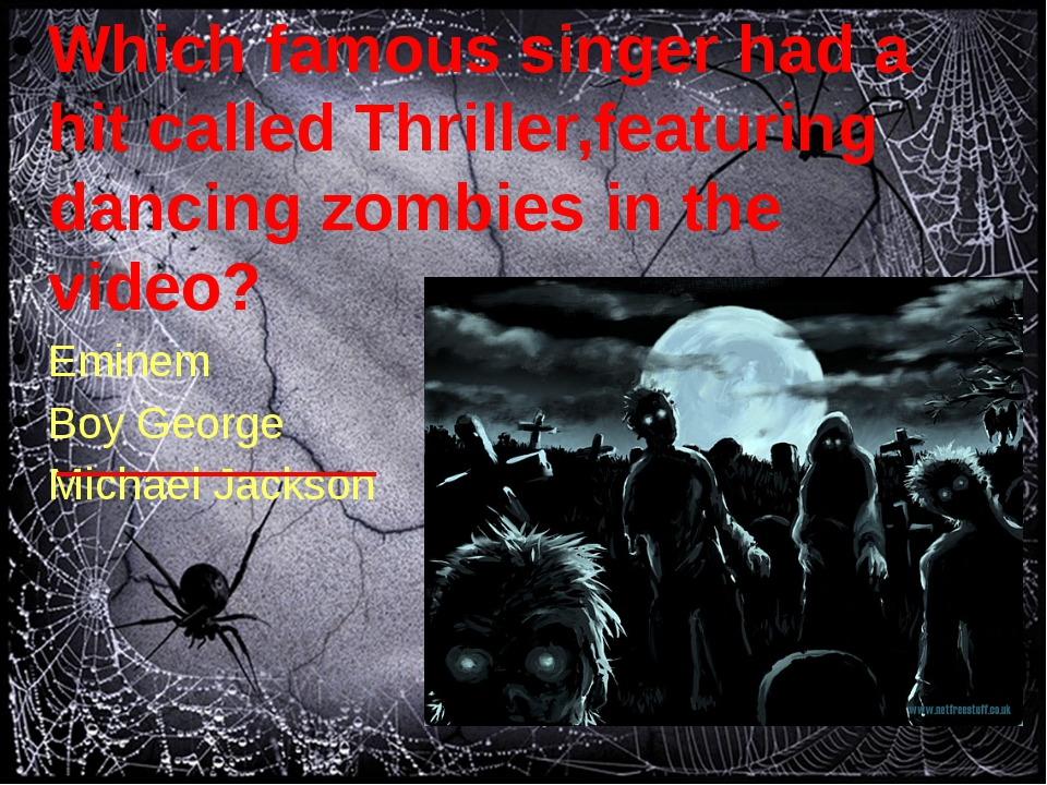 Which famous singer had a hit called Thriller,featuring dancing zombies in t...