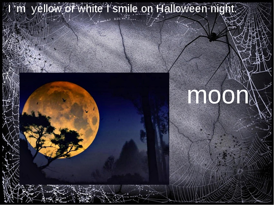 I 'm yellow or white I smile on Halloween night. moon