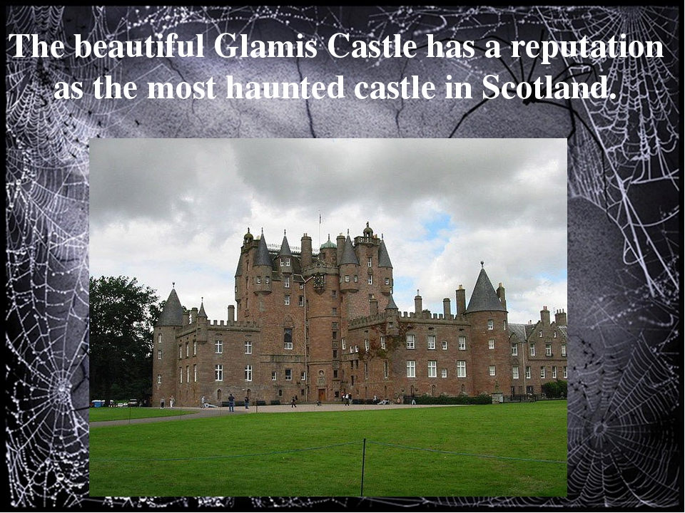 The beautiful Glamis Castle has a reputation as the most haunted castle in S...