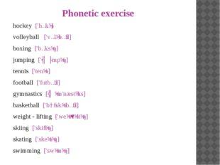 Phonetic exercise hockey ['hɔkɪ] volleyball ['vɔlɪbɔːl] boxing ['bɔksɪŋ]