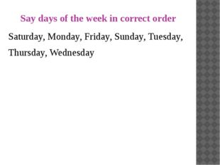 Say days of the week in correct order Saturday, Monday, Friday, Sunday, Tuesd
