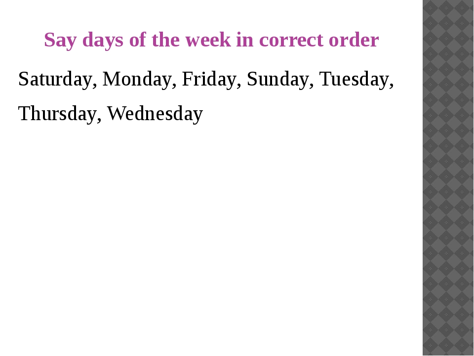 Say days of the week in correct order Saturday, Monday, Friday, Sunday, Tuesd...