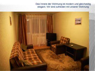 Das Innere der Wohnung ist modern und gleichzeitig elegant. Wir sind zufriede