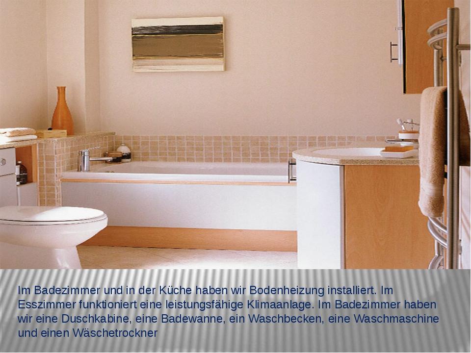 Im Badezimmer und in der Küche haben wir Bodenheizung installiert. Im Esszimm...