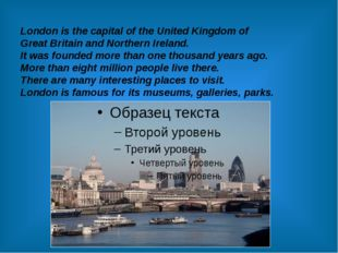 London is the capital of the United Kingdom of Great Britain and Northern Ire
