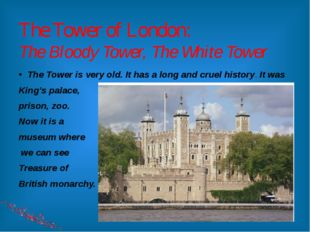 The Tower of London: The Bloody Tower, The White Tower The Tower is very old.