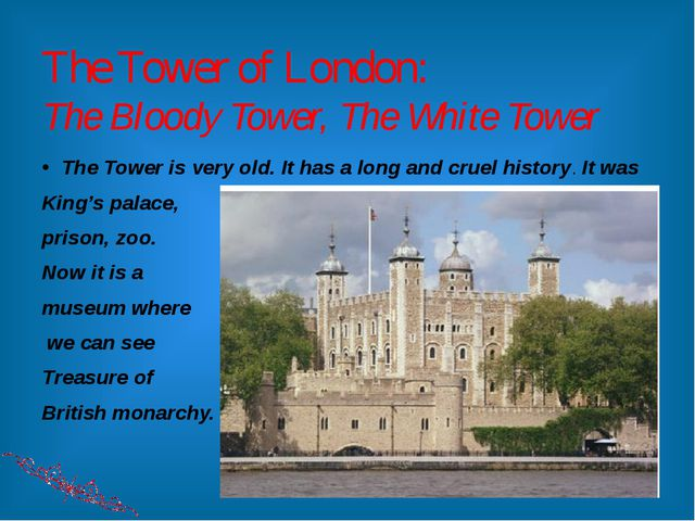 The Tower of London: The Bloody Tower, The White Tower The Tower is very old....