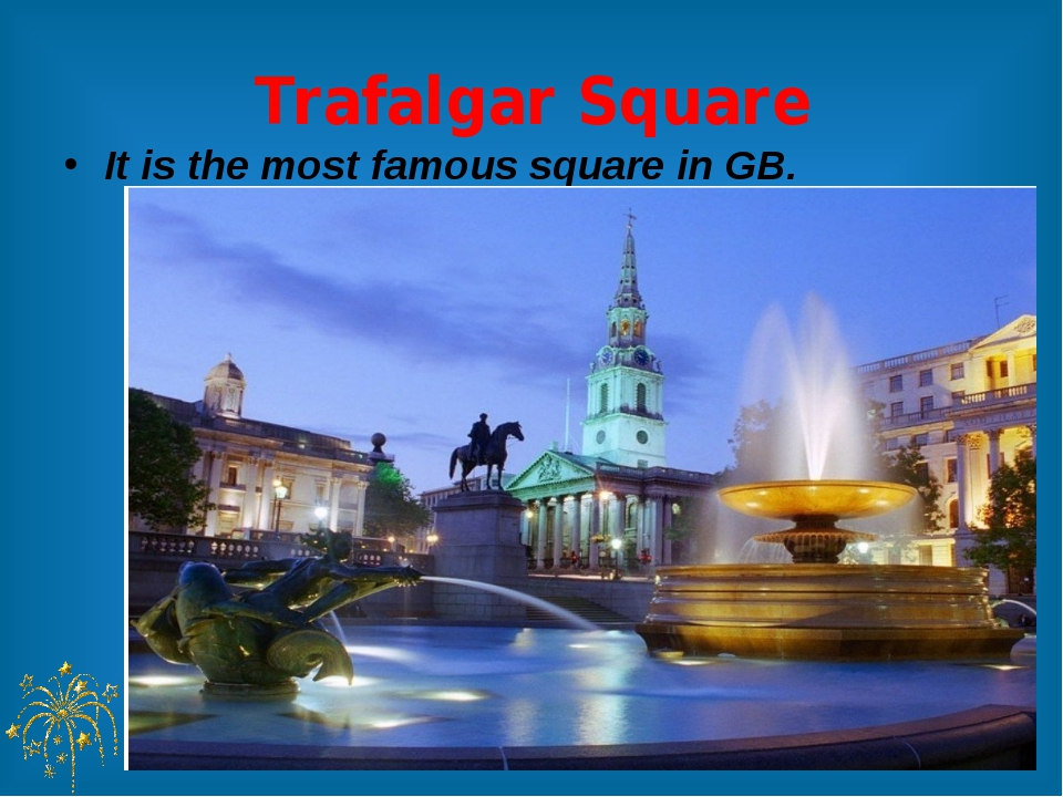 Trafalgar Square It is the most famous square in GB.