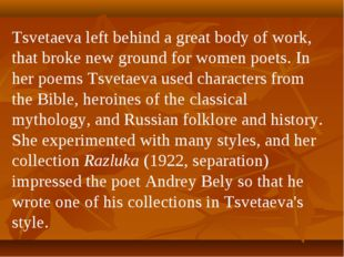 Tsvetaeva left behind a great body of work, that broke new ground for women p