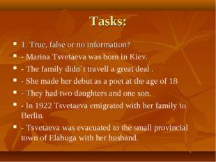 Tasks: 1. True, false or no information? - Marina Tsvetaeva was born in Kiev.