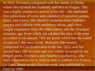 In 1922 Tsvetaeva emigrated with her family to Berlin, where she rejoined her