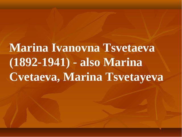 Marina Ivanovna Tsvetaeva (1892-1941) - also Marina Cvetaeva, Marina Tsvetayeva