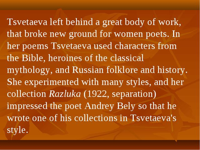 Tsvetaeva left behind a great body of work, that broke new ground for women p...