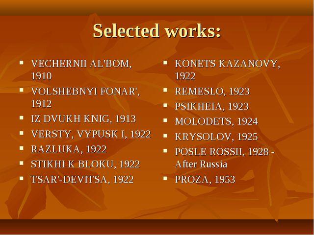 Selected works: VECHERNII AL'BOM, 1910 VOLSHEBNYI FONAR', 1912 IZ DVUKH KNIG,...