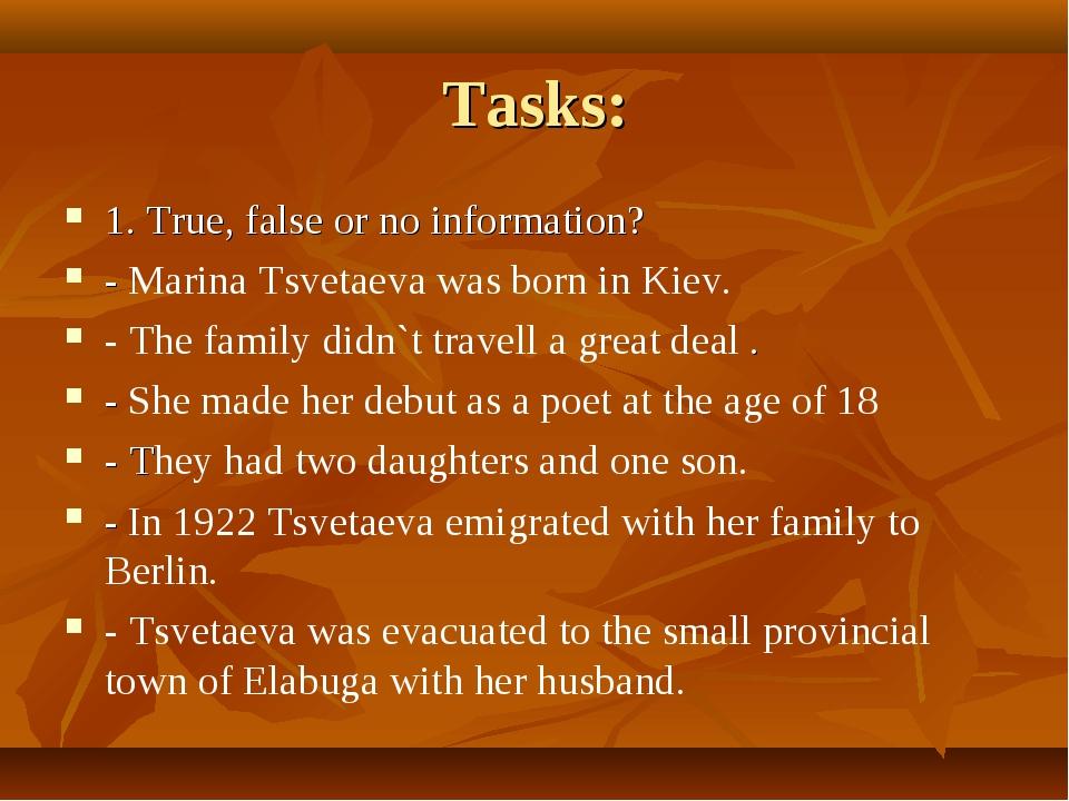 Tasks: 1. True, false or no information? - Marina Tsvetaeva was born in Kiev....