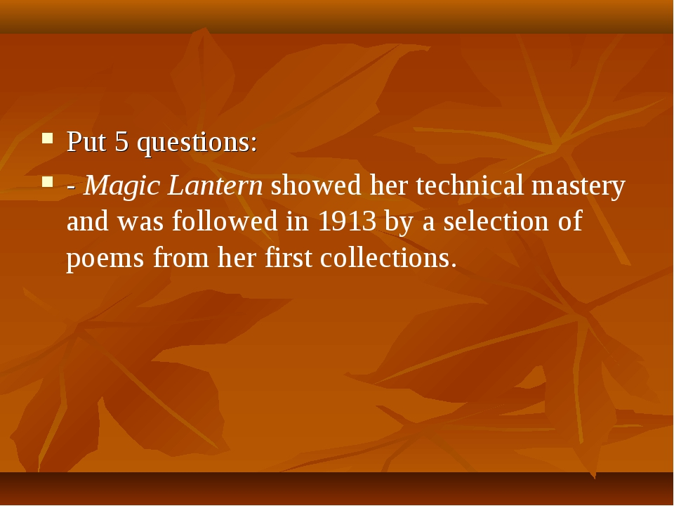 Put 5 questions: - Magic Lantern showed her technical mastery and was followe...