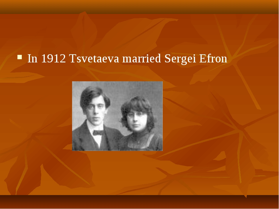 In 1912 Tsvetaeva married Sergei Efron