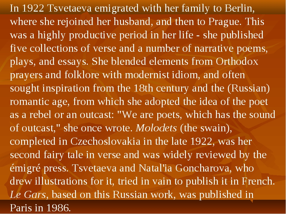 In 1922 Tsvetaeva emigrated with her family to Berlin, where she rejoined her...