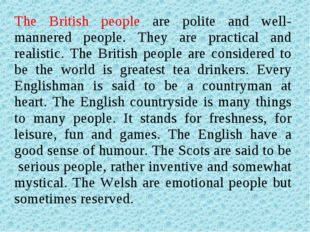 The British people are polite and well-mannered people. They are practical an