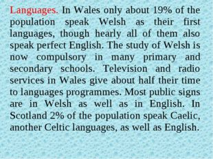 Languages. In Wales only about 19% of the population speak Welsh as their fir