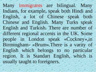 Many immigrants are bilingual. Many Indians, for example, speak both Hindi an