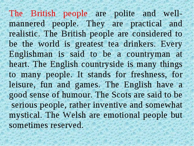 The British people are polite and well-mannered people. They are practical an...