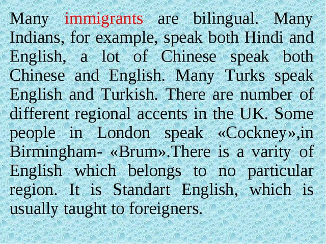 Many immigrants are bilingual. Many Indians, for example, speak both Hindi an...