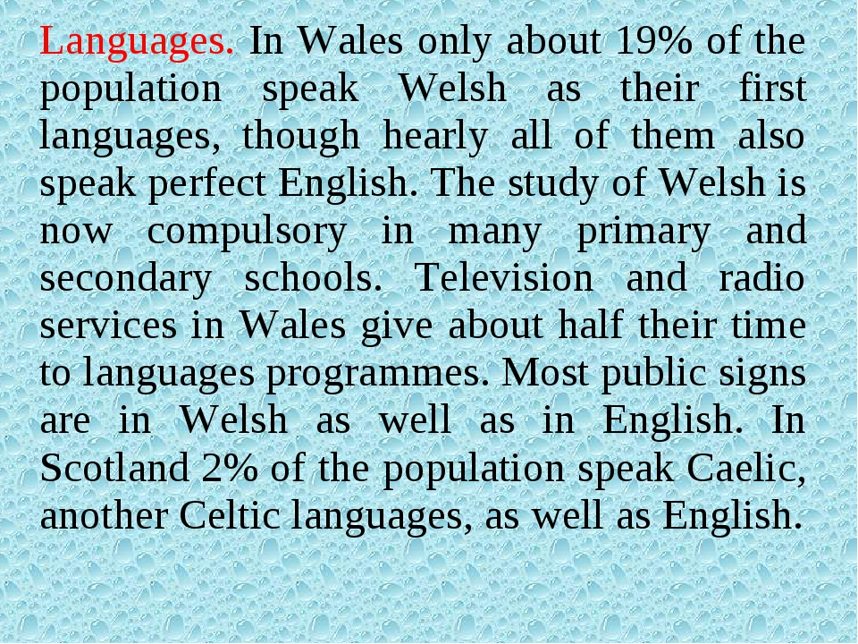 Languages. In Wales only about 19% of the population speak Welsh as their fir...