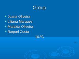 Group Joana Oliveira Liliana Marques Mafalda Oliveira Raquel Costa 10.ºC