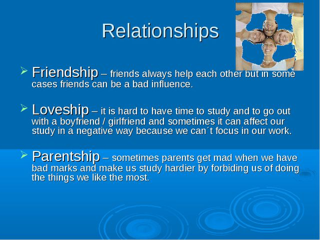 Relationships Friendship – friends always help each other but in some cases f...