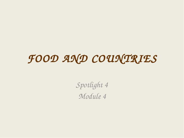 FOOD AND COUNTRIES Spotlight 4 Module 4