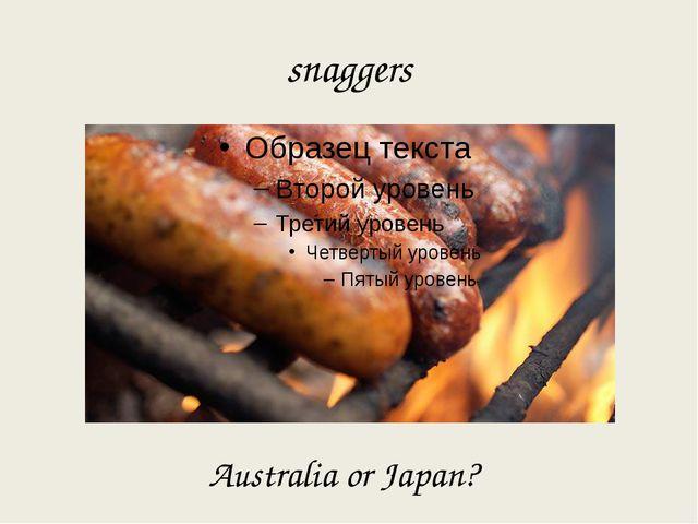 snaggers Australia or Japan?