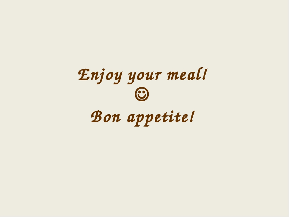 Enjoy your meal!  Bon appetite!