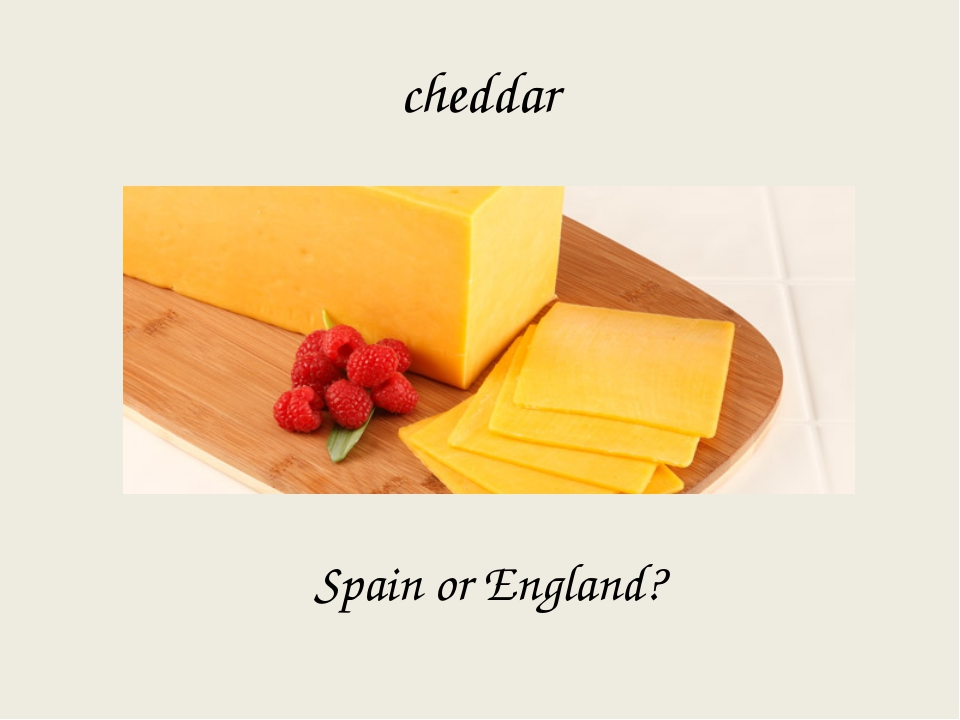 cheddar Spain or England?