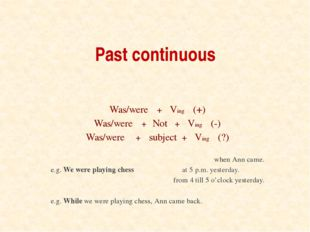 Past continuous Was/were + Ving (+) Was/were + Not + Ving (-) Was/were + subj