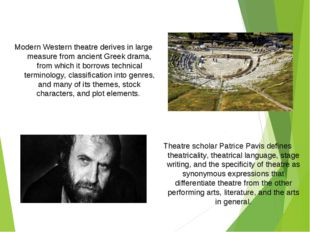 Modern Western theatre derives in large measure from ancient Greek drama, fro